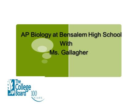 AP Biology at Bensalem High School With Ms. Gallagher AP Biology at Bensalem High School With Ms. Gallagher.