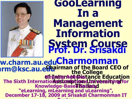 GooLearning In a Management Information System Course  Prof. Dr. Srisakdi Charmonman Chairman of the Board CEO of the.