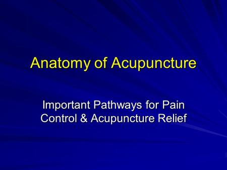 Anatomy of Acupuncture Important Pathways for Pain Control & Acupuncture Relief.