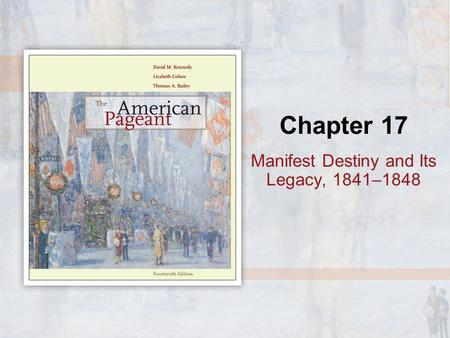 Chapter 17 Manifest Destiny and Its Legacy, 1841–1848.