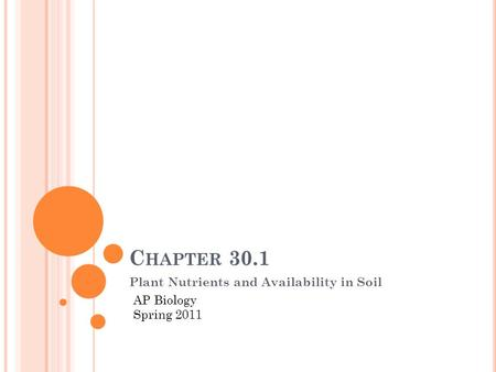 C HAPTER 30.1 Plant Nutrients and Availability in Soil AP Biology Spring 2011.