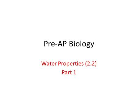 Pre-AP Biology Water Properties (2.2) Part 1. Earth 2/3rds covered by water.