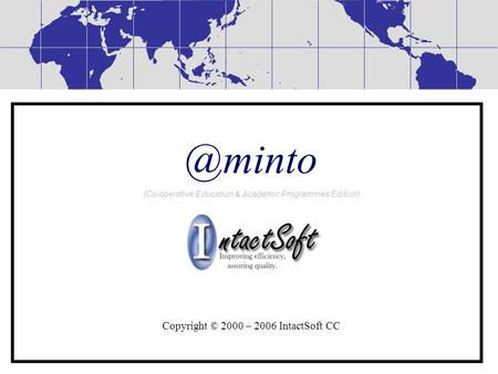 @minto (Co-operative Education & Academic Programmes Edition) Copyright © 2000 – 2006 IntactSoft CC.