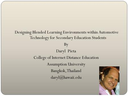 Designing Blended Learning Environments within Automotive Technology for Secondary Education Students By Daryl Pieta College of Internet Distance Education.