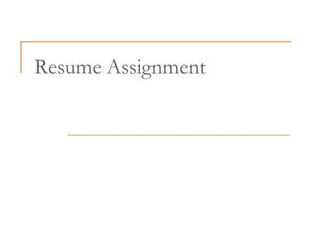 Resume Assignment. Assignment You are to create a one-page resume AND a one-page cover letter as an application for employment. Use sample resume and.