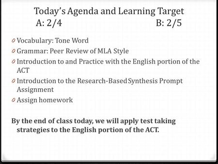 Todays Agenda and Learning Target A: 2/4B: 2/5 0 Vocabulary: Tone Word 0 Grammar: Peer Review of MLA Style 0 Introduction to and Practice with the English.