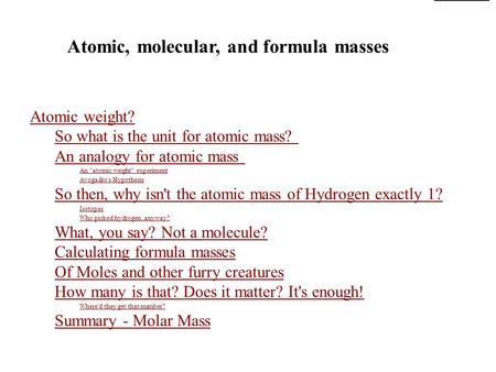 Atomic, molecular, and formula masses Atomic weight? So what is the unit for atomic mass? An analogy for atomic mass An atomic weight experiment Avogadro's.