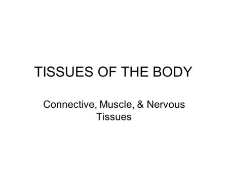 Connective, Muscle, & Nervous Tissues