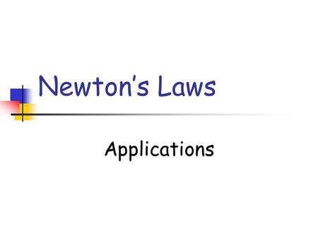 Newtons Laws Applications. Introduction to Friction.