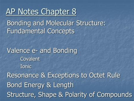 AP Notes Chapter 8 Bonding and Molecular Structure: Fundamental Concepts Valence e- and Bonding Covalent Ionic Resonance & Exceptions to Octet Rule Bond.