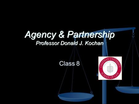 Agency & Partnership Professor Donald J. Kochan Class 8.