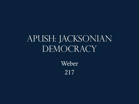 APUSH: Jacksonian Democracy Weber 217. Activator Chapter 10 reading test. Good luck you have 20 minutes.