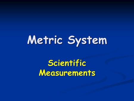 Metric System Scientific Measurements. Metric Prefixes Regardless of the unit, the entire metric system uses the same prefixes. Regardless of the unit,