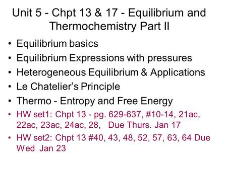Unit 5 - Chpt 13 & 17 - Equilibrium and Thermochemistry Part II Equilibrium basics Equilibrium Expressions with pressures Heterogeneous Equilibrium & Applications.