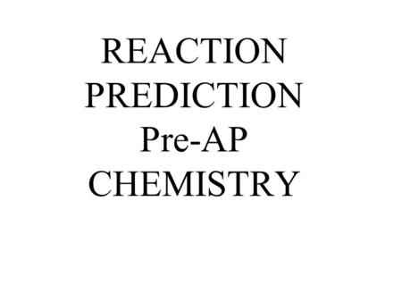 REACTION PREDICTION Pre-AP CHEMISTRY