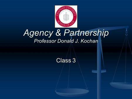 Agency & Partnership Professor Donald J. Kochan Class 3.