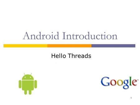 1 Android Introduction Hello Threads. 2 Goal Create an application that uses a background thread as a UDP server to receive messages from the UDP client.