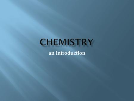 Chemistry an introduction.
