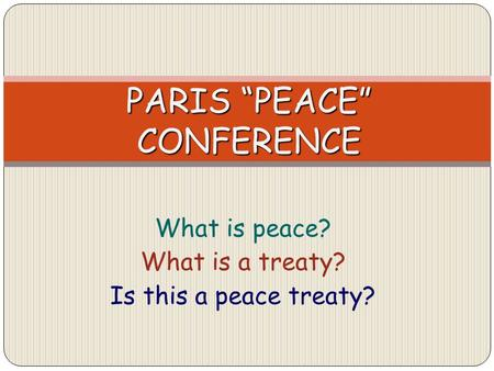 What is peace? What is a treaty? Is this a peace treaty? PARIS PEACE CONFERENCE.