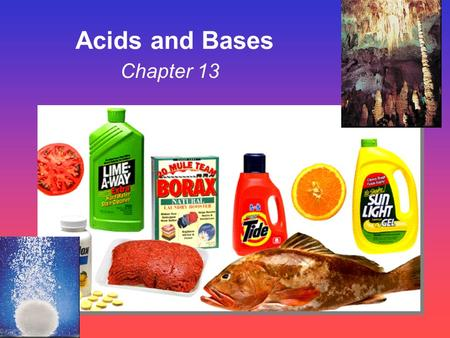 Chapter 13 Acids and Bases. Some Properties of Acids þ Produce H + (as H 3 O + ) ions in water (the hydronium ion is a hydrogen ion attached to a water.
