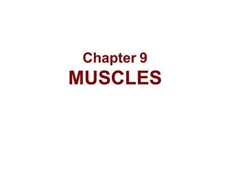 Chapter 9 MUSCLES. Muscle Overview The three types of muscle tissue are skeletal, cardiac, and smooth These types differ in structure, location, function,