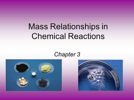 Mass Relationships in Chemical Reactions Chapter 3.