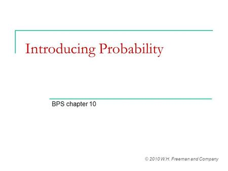 Introducing Probability BPS chapter 10 © 2010 W.H. Freeman and Company.