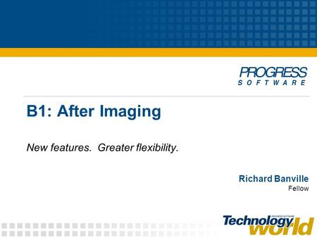 B1: After Imaging New features. Greater flexibility. Richard Banville Fellow.