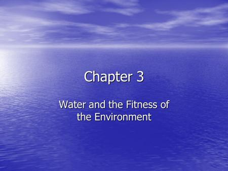 Chapter 3 Water and the Fitness of the Environment.