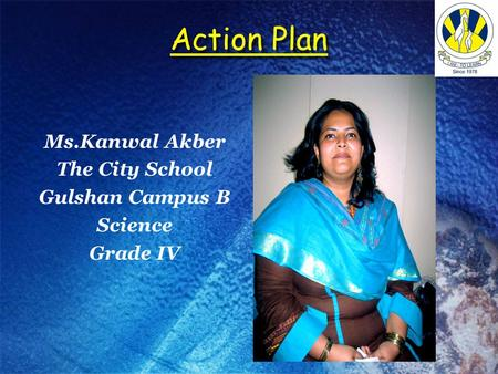 Action Plan Ms.Kanwal Akber The City School Gulshan Campus B Science Grade IV.
