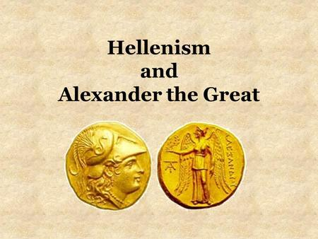 Hellenism and Alexander the Great. The Hellenistic World.