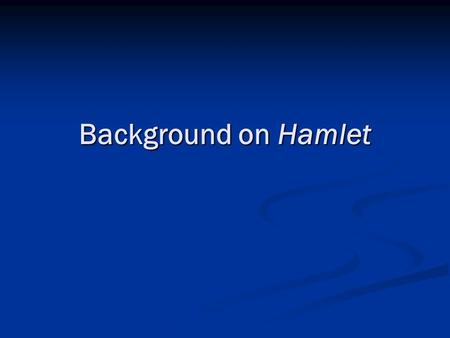Background on Hamlet. The Globe Theatre Size and Shape Opened in 1599; Shakespeare's company regularly performed there. Opened in 1599; Shakespeare's.