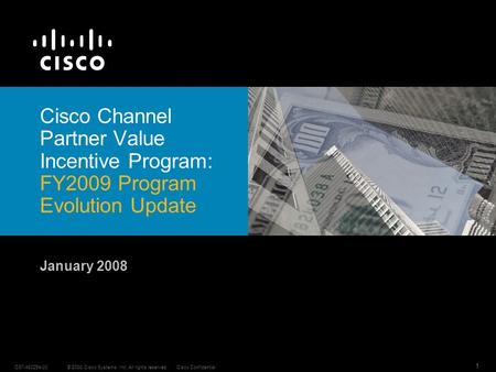 © 2008 Cisco Systems, Inc. All rights reserved.Cisco ConfidentialC97-480254-00 1 Cisco Channel Partner Value Incentive Program: FY2009 Program Evolution.