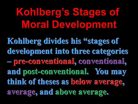 Kohlbergs Stages of Moral Development Kohlberg divides his stages of development into three categories – pre-conventional, conventional, and post-conventional.