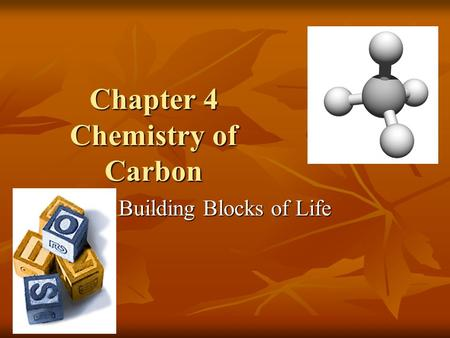 Chapter 4 Chemistry of Carbon Building Blocks of Life.