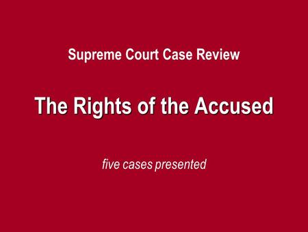 Supreme Court Case Review The Rights of the Accused five cases presented.