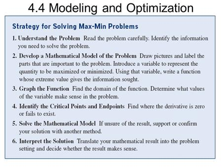 4.4 Modeling and Optimization. Using the Strategy Find two numbers whose sum is 20 and whose product is as large as possible. If one number is x, the.