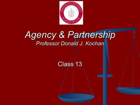 Agency & Partnership Professor Donald J. Kochan Class 13.