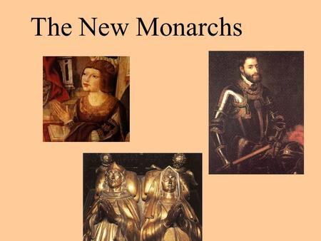 The New Monarchs. Objectives: You will be able to identify how the New Monarchs embodied the ideas of Roman leaders In what ways did Ferdinand and Isabella.