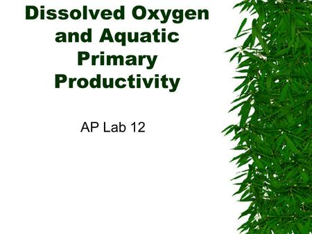 Dissolved Oxygen and Aquatic Primary Productivity AP Lab 12.