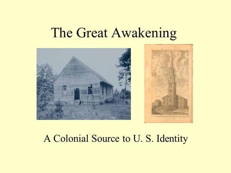 The Great Awakening A Colonial Source to U. S. Identity.