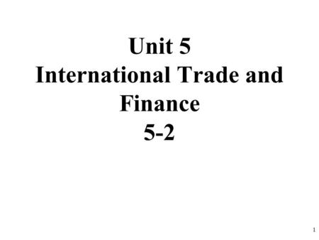 Unit 5 International Trade and Finance 5-2 1. Export Goods & Services 16% of American GDP. US Exports have doubled as a percent of GDP since 1975. Closed.