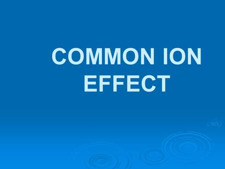 COMMON ION EFFECT.