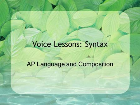 Voice Lessons: Syntax AP Language and Composition.