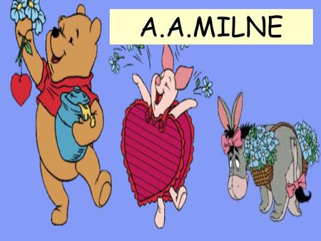 A.A.MILNE. A.A. Milne Alan Alexander Milne (January 18, 1882 – January 31, 1956), also known as A. A. Milne, was a British author, best known for his.
