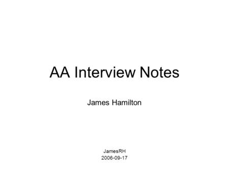 AA Interview Notes James Hamilton JamesRH 2006-09-17.