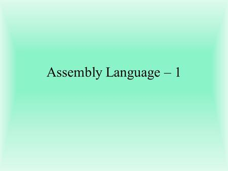 Assembly Language – 1. 1. Machine Language This is what the computer actually sees and deals with. Every command the computer sees is given as a number.