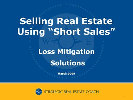1 Loss Mitigation Solutions March 2009 Selling Real Estate Using Short Sales.