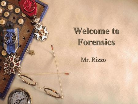 Welcome to Forensics Mr. Rizzo What is forensics Science? Use of the scientific method in the legal arena. The transfer of scientific techniques to aid.