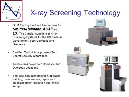 X-ray Screening Technology OEM Factory Certified Technicians for Smiths-Heimann, AS&E and L3. The 3 major suppliers of X-ray Screening Systems for the.